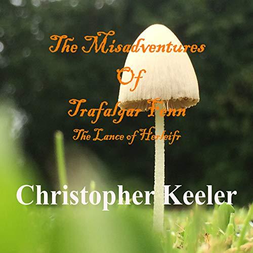 The Misdventures of Trafalgar Fenn: The Lance of Herleifr audiobook cover art