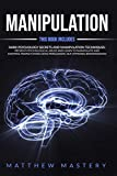 Manipulation: 2 in 1: Dark Psychology Secrets and Manipulation Techniques: Prevent Psychological Abuse and Learn to Manipulate and Control People's Mind Using Persuasion, NLP, Hypnosis, Brainwashing