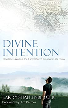 Divine Intention: How God's Work in the Early Church Empowers Us Today by [Larry Shallenberger]