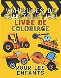 Véhicules De Construction Livre De Coloriage Pour les Enfants: Excavatrice, Bétonnière, Tracteur et plus de Véhicules de Construction | Livre de Coloriage Incroyable pour les Enfants