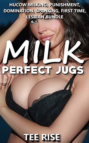 MILK PERFECT JUGS: HUCOW MILKING, PUNISHMENT, DOMINATION, SPANKING, FIRST TIME, LESBIAN BUNDLE