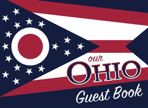 Our Ohio Guest Book: 100 pages, 8.25 x 6 in., matte cover. For Ohio homes, cabins, condos, guest rooms, B&Bs, businesses, coffee shops, restaurants, ... parties, family reunions, and more!