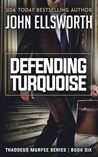Defending Turquoise: A Legal Thriller (Thaddeus Murfee Legal Thriller Series Book 6)