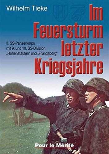 Im Feuersturm letzter Kriegsjahre: II. SS-Panzerkorps mit 9. und 10. SS-Division