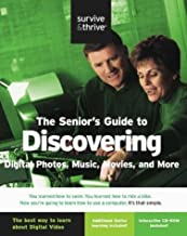 The Senior's Guide to Discovering Digital Photos, Music, Movies, and More (Survive & Thrive series)