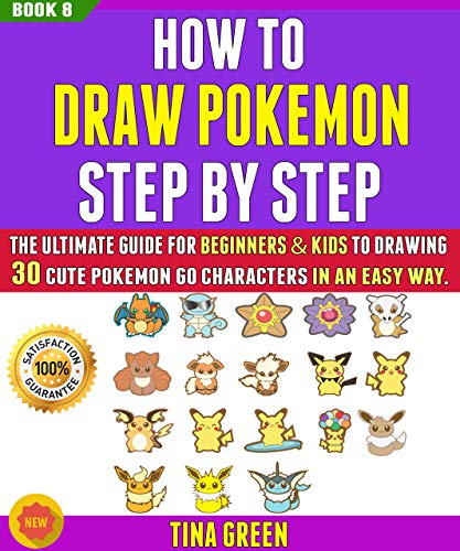 How To Draw Pokemon Step By Step: The Ultimate Guide For Beginners & Kids To Drawing 30 Cute Pokemon