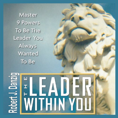 The Leader Within You: Master 9 Powers to Be the Leader You Always Wanted to Be audiobook cover art