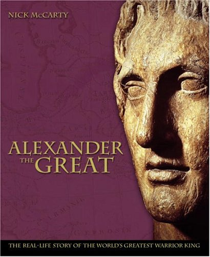 Alexander the Great: The Real-life Story of the World's Greatest Warrior