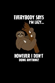 Everybody Says I'm Lazy However I Don't Doing Anything: Sloth Lover Notebook Gift Idea   Zookeeper Teacher Gifts   Sleeping Napping Diary & Memory Book