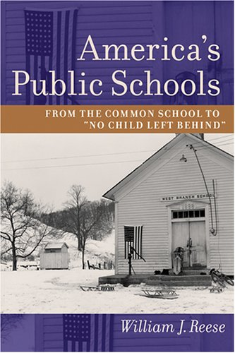 """Image of America's Public Schools: From the Common School to """"No child left Behind"""""""