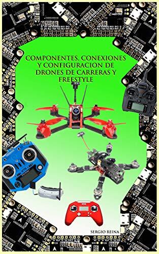 Componentes, conexiones y configuración de drones de carreras y freestyle: Curso drones de carreras (Spanish Edition)