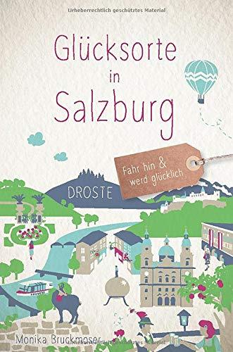 Glücksorte in Salzburg: Fahr hin und werd glücklich