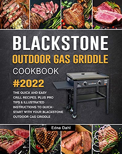 Blackstone Outdoor Gas Griddle Cookbook 2022: The Quick and Easy Grill Recipes, plus Pro Tips & Illustrated Instructions to Quick-Start with Your Blackstone Outdoor Gas Griddle (English Edition)