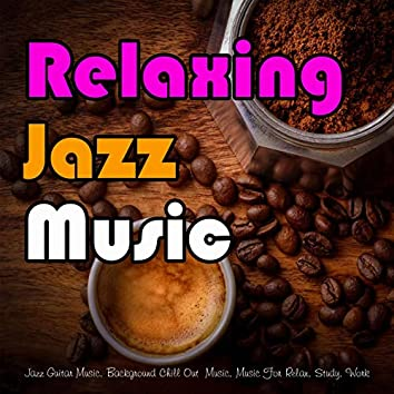 Relaxing Jazz Music: Jazz Guitar Music, Background Chill Out  Music, Music For Relax, Study, Work