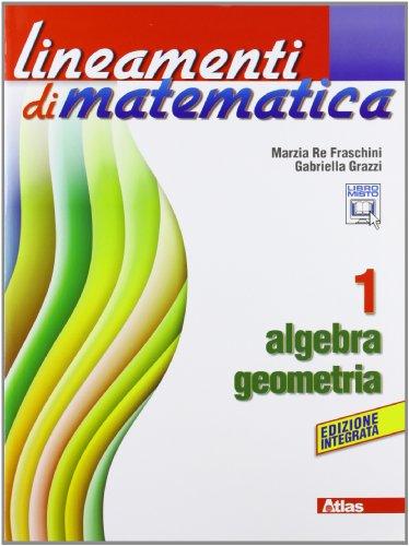 Lineamenti di matematica. Algebra-Geometria. Per le Scuole superiori. Con espansione online (Vol. 1)