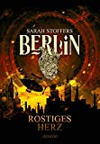 Berlin: Rostiges Herz (Band 1)