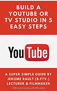 Build a YouTube or TV studio in 5 easy steps!: Its so easy to build a studio for yourself! by [Jerome Rault]