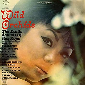 Wild Orchids The Exotic Sounds of Rex Kona and His Mandarins