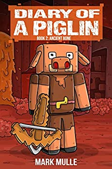 Diary of a Piglin Book 2: Ancient Bone (An Unofficial Minecraft Book for Kids) by [Mark Mulle]
