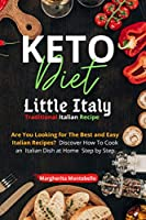 Keto Diet Little Italy: Are You Looking for The Best and Easy Italian Recipes? Discover How To Cook an Italian Dish at Home Step by Step.