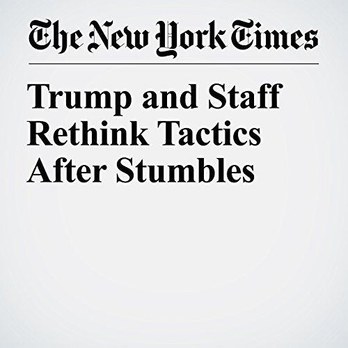 Trump and Staff Rethink Tactics After Stumbles copertina