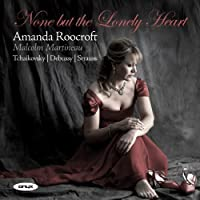 None but the Lonely Heart: Tchaikovsky / Debussy / Strauss by Amanda Roocroft (2008-01-08)