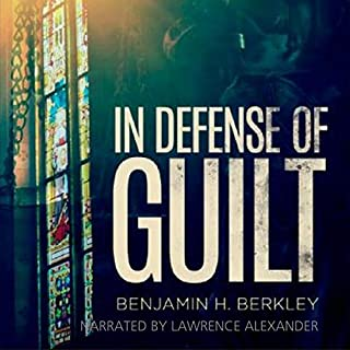 In Defense of Guilt                   By:                                                                                                                                 Benjamin H. Berkley                               Narrated by:                                                                                                                                 Lawrence Alexander                      Length: 6 hrs and 44 mins     Not rated yet     Overall 0.0