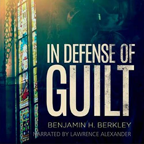 In Defense of Guilt                   By:                                                                                                                                 Benjamin H. Berkley                               Narrated by:                                                                                                                                 Lawrence Alexander                      Length: 6 hrs and 44 mins     1 rating     Overall 4.0