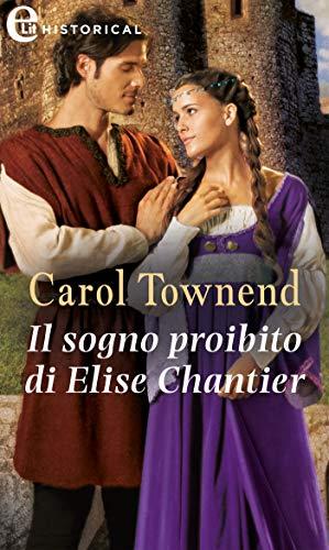 Il sogno proibito di Elise Chantier (eLit) (Knights of Champagne Vol. 3) di [Carol Townend]