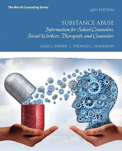 Compare Textbook Prices for Substance Abuse: Information for School Counselors, Social Workers, Therapists, and Counselors 6 Edition ISBN 9780134387642 by Fisher, Gary L.,Harrison, Thomas C.