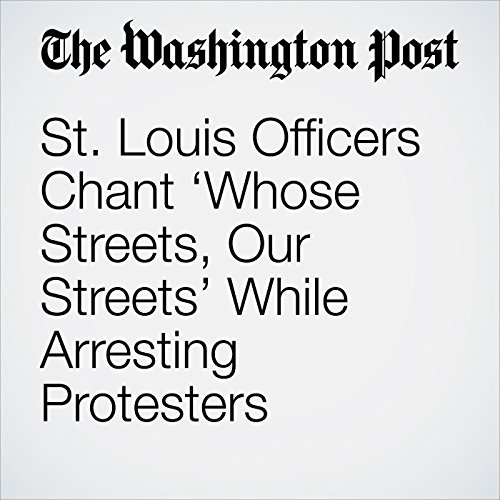 St. Louis Officers Chant 'Whose Streets, Our Streets' While Arresting Protesters copertina