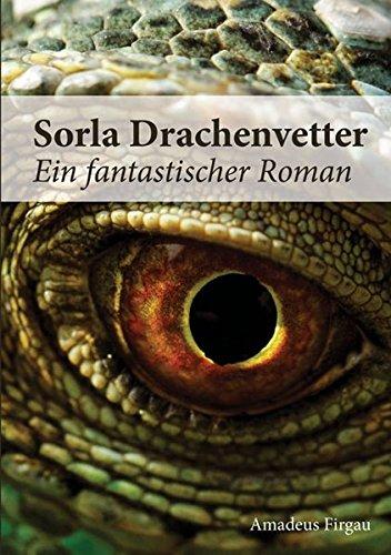 Sorla Drachenvetter: Ein fantastischer Roman