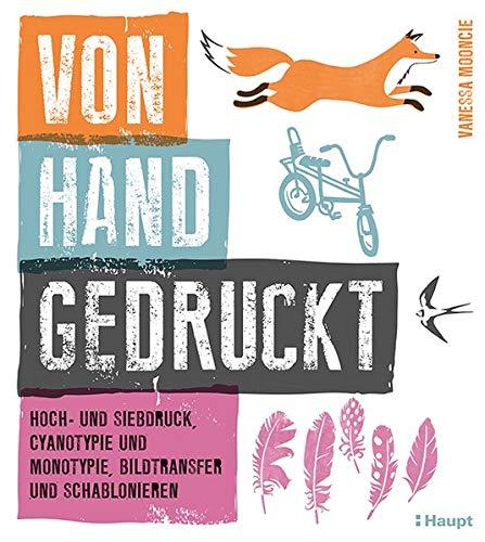 Von Hand gedruckt: Hoch- und Siebdruck, Cyanotypie und Monotypie, Bildtransfer und Schablonieren