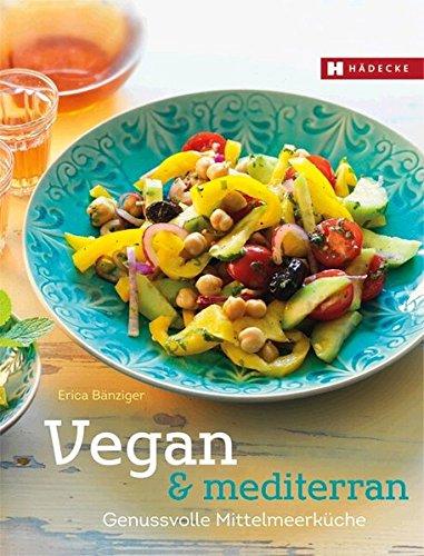 Bänziger, Erika<br />Vegan & mediterran: Genussvolle Mittelmeerküche