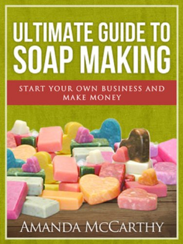 Ultimate Guide To Soap Making by [Amanda McCarthy]