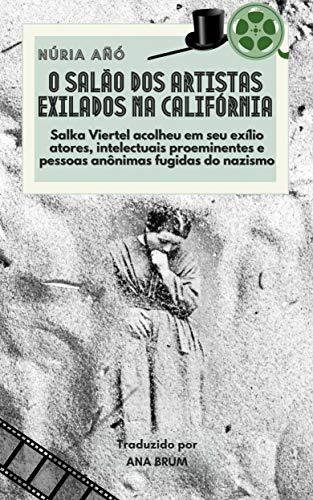 O salão dos artistas exilados na Califórnia: Salka Viertel acolheu no exílio atores e intelectuais proeminentes fugidos do nazismo (Portuguese Edition)