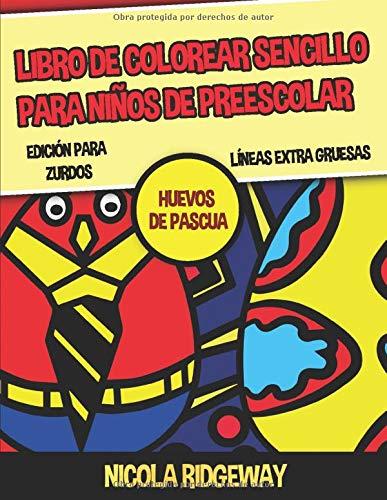 Libro de colorear sencillo para niños de preescolar (Huevos de pascua) - Edición para zurdos: Este libro contiene 40 láminas para colorear con líneas extra gruesas. (Libros de pintar para niños)