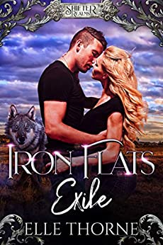 Iron Flats Exile: Shifter Realms by [Elle Thorne]