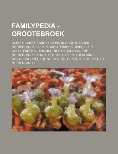 Familypedia - Grootebroek: Born in Groot