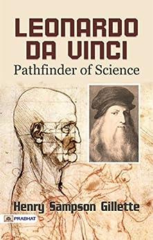 Leonardo da Vinci, Pathfinder of Science : A biography of the Italian painter, sculptor, architect, engineer, and scientist. by [Leonardo da Vinci]