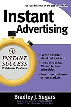 Instant Advertising: How to Write and Design Great Ads That Get Immediate Results (Instant Success Series) by [Bradley J. Sugars, Brad Sugars]