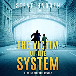 The Victim of the System                   By:                                                                                                                                 Steve Hadden                               Narrated by:                                                                                                                                 Stephen Bowlby                      Length: 9 hrs and 5 mins     3 ratings     Overall 4.7