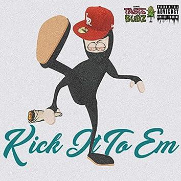 Kick It To Em