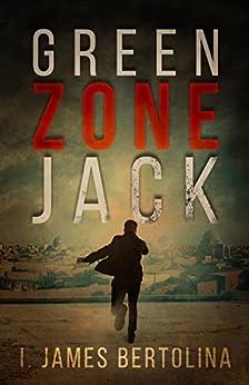 Green Zone Jack by [I. James Bertolina]