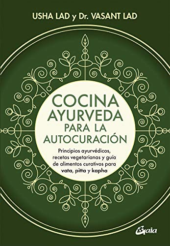 Cocina ayurveda para la autocuración: Principios ayurvédicos, recetas vegetarianas y guía de alimentos curativos para vata, pitta y kapha (Nutrición y salud)