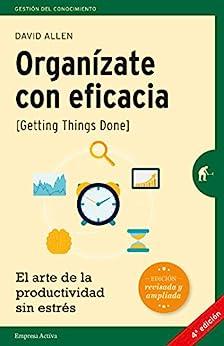 Organízate con eficacia: El arte de la productividad sin estrés (Gestión del conocimiento) (Spanish Edition) por [David Allen, Martín Rodríguez-Courel Ginzo]
