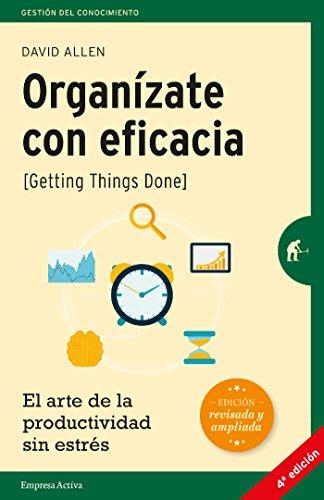Organízate con eficacia: El arte de la productividad sin estrés (Gestión del conocimiento)