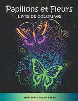 Papillons et Fleurs Livre de Coloriage: Livre de Coloriage pour Adultes