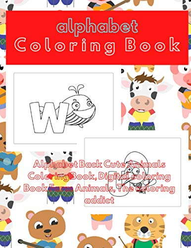 Alphabet Back Cute Animals Coloring Book, Digital coloring Book Farm Animals, The coloring addict: Fun With Letters, Shapes, Colors, and Animals