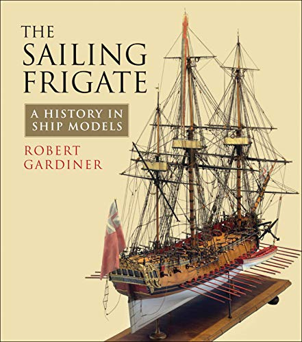 The Sailing Frigate: A History in Ship Models (English Edition)